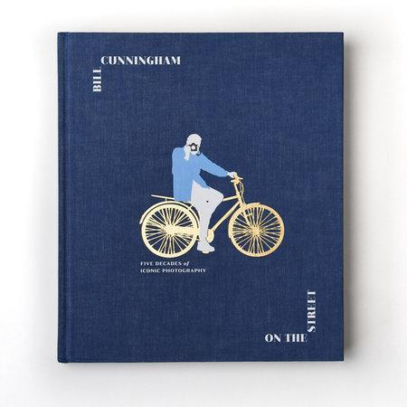 Penguin Random House Bill Cunningham: On The Street - Five Decades of Iconic Photography