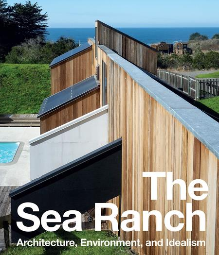 Books The Sea Ranch: Architecture, Environment, and Idealism