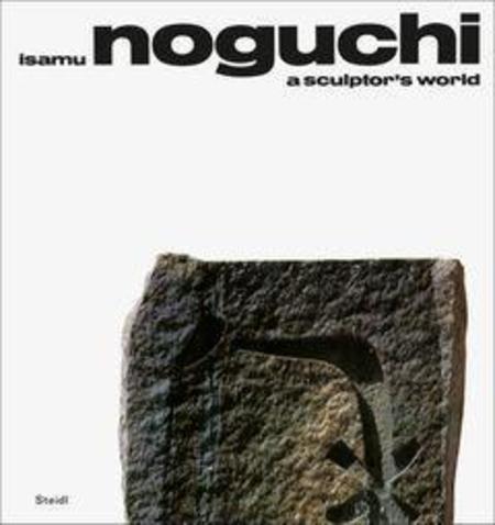 A Sculptor's World by Isamu Noguchi