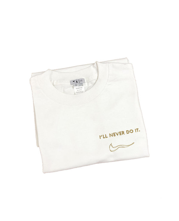 House Of 950 Embroidery Tee Shirt - I'll Never Do It