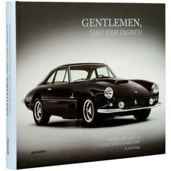 Gentlemen Start Your Engines - The Bonhams Guide to Classic Sports & Race Cars